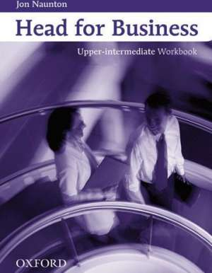 Jon Naunton - Head for business UPPER-INTERMEDIATE Workbook : radna bilježnica za engleski jezik za 3. i 4. razred ekonomskih škola,
