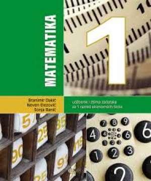 MATEMATIKA 1 : udžbenik i zbirka zadataka za 1. razred ekonomskih škola - Branimir Dakić, Neven Elezović, Sonja Banić