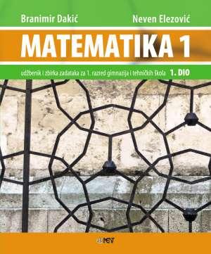 MATEMATIKA 1 - 1. DIO : udžbenik i zbirka zadataka za 1. razred  gimnazija i tehničkih škola - Branimir Dakić, Neven Elezović