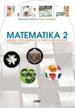 Bernardica Bakula, Sanja Varošanec - MATEMATIKA 2 : udžbenik i zbirka zadataka za 2. razred medicinskih škola