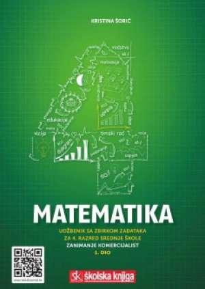 Kristina Šorić - MATEMATIKA 4 : udžbenik sa zbirkom zadataka za 4. razred srednje škole za zanimanje komercijalist/komercijalistica - 1. di