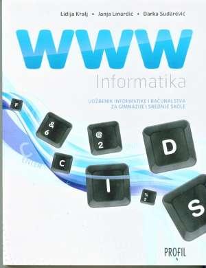 WWW INFORMATIKA : udžbenik informatike i računalstva s e-podrškom za gimnazije i srednje škole - Lidija Kralj, Janja Linardić, Darka Sudarević
