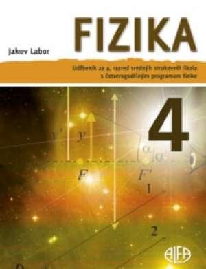 Jakov Labor - FIZIKA  4 : udžbenik za 4. razred srednjih strukovnih škola s četverogodišnjim programom fizike