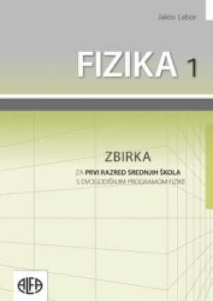 FIZIKA  1 : zbirka zadataka za prvi razred srednjih škola s DVOGODIŠNJIM programom autora Jakov Labor