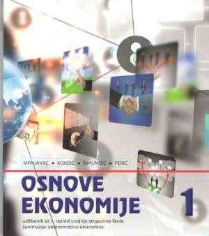 Željko Mrnjavac, Lana Kordić, Blanka Šimundić, Katica Perić - OSNOVE EKONOMIJE  1 : udžbenik za ekonomiste