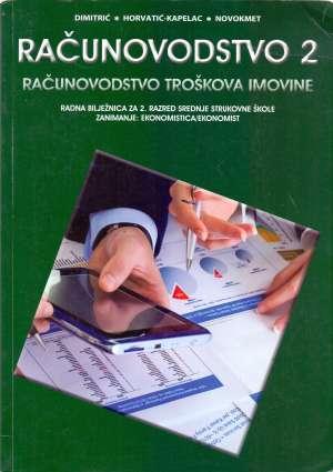 računovodstvo 2  : radna bilježnica za  2. razred srednje strukovne škole zanimanje ekonomist/ica autora Mira Dimitrić, Marija Horvatić-Kapelac, Miran Novokmet
