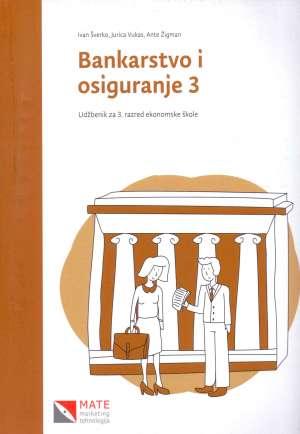 BANKARSTVO I OSIGURANJE 3 : udžbenik za 3. razred ekonomske škole - Ivan Šverko, Jurica Vukas, Ante Žigman