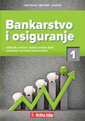 Ljerka Domac, Ajka Kaleb-Kovačević - BANKARSTVO I OSIGURANJE 1 : udžbenik za 3. razred srednje škole za zanimanje ekonomist/ekonomistica