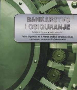 bankarstvo i osiguranje: radna bilježnica za 4. razred srednje strukovne škole zanimanje: ekonomist/ica - Marijana Ivanov, Vera Maroshi