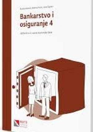BANKARSTVO I OSIGURANJE 4 : udžbenik za 4. razred ekonomske škole - Renata Muženić, Martina Petrac, Ante Žigman