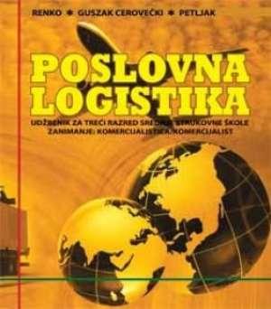 POSLOVNA LOGISTIKA : udžbenik za komercijaliste - Sanda Renko, Irena Guszak, Kristina Petljak
