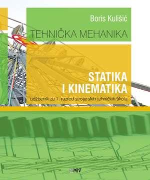 Boris Kulišić - TEHNIČKA MEHANIKA - STATIKA I KINEMATIKA : udžbenik za 1. razred strojarskih tehničkih škola