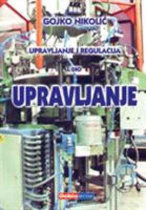 UPRAVLJANJE I REGULACIJA 1. DIO - UPRAVLJANJE autora Gojko Nikolić
