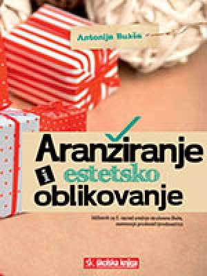Antonija Bukša - ARANŽIRANJE I ESTETSKO OBLIKOVANJE : udžbenik za 2. razred srednjih strukovnih škola za zanimanje prodavač/prodavačica