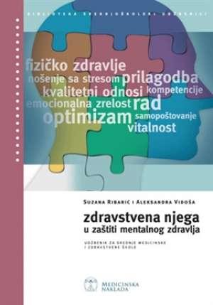 ZDRAVSTVENA NJEGA U ZAŠTITI MENTALNOG ZDRAVLJA : udžbenik za srednje medicinske i zdravstvene škole autora Suzana Ribarić, Aleksandra Vidoša