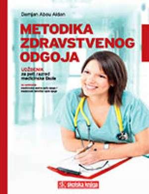 Damjan Abou Aldan - METODIKA ZDRAVSTVENOG ODGOJA : udžbenik u petom razredu medicinske škole za zanimanje medicinska sestra opće njege/medicinski