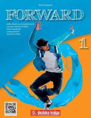 Anica Gregović - Forward 1 : radna bilježnica za engleski jezik u prvom razredu srednjih četverogodišnjih i petogodišnjih strukovnih škola