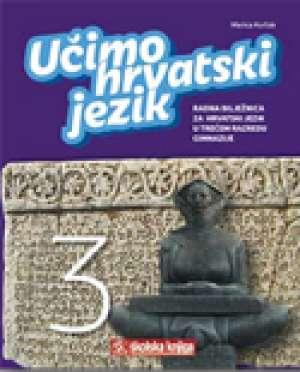 učimo hrvatski jezik 3 : radna bilježnica za hrvatski jezik u trećem razredu gimnazije autora Marica Kurtak