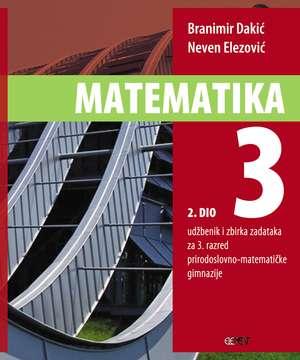 MATEMATIKA  3 - 2. DIO : udžbenik i zbirka zadataka za 3. razred prirodoslovno-matematičke gimnazije - Branimir Dakić, Neven Elezović