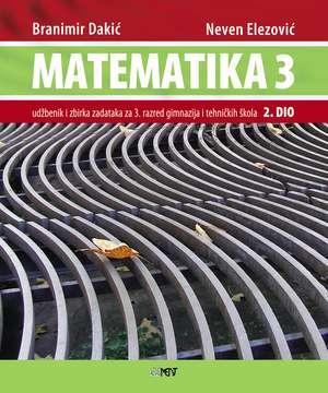 MATEMATIKA 3 - 2. DIO : udžbenik i zbirka zadataka za 3. razred gimnazija i tehničkih škola autora Branimir Dakić, Neven Elezović