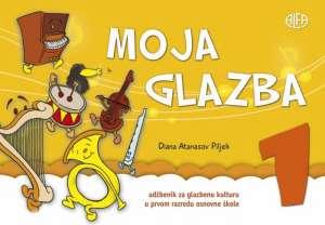 MOJA GLAZBA 1 : udžbenik za glazbenu kulturu u prvom razredu osnovne škole s CD-om autora Diana Atanasov Piljek
