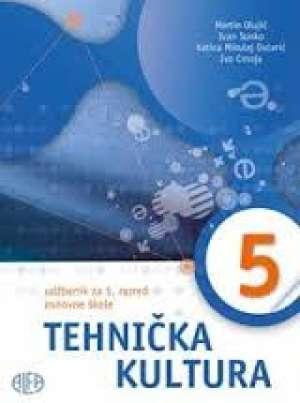 TEHNIČKA KULTURA  5 : udžbenik za 5. razred osnovne škole - Martin Olujić, Ivan Sunko, Katica Mikulaj Ovčarić, Ivo Crnoja