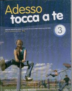 Ljiljana Kurjak, Gordana Remussini - ADESSO TOCCA A TE 3 : udžbenik talijanskoga jezika sa zvučnim CD-om za šesti razred osnovne škole, treća godina učenja