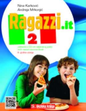 RAGAZZI.IT 2 : udžbenik talijanskog jezika s višemedijskim nastavnim materijalima u šestom razredu osnovne škole - 6. godina - Nina Karković, Andreja Mrkonjić