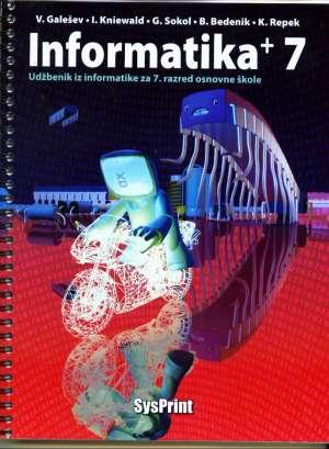 INFORMATIKA+ 7 : udžbenik iz informatike za 7. razred osnovne škole/+ - Vinkoslav Galešev, Ines Kniewald, Gordana Sokol, Barbara Bedenik, Kristina Repek