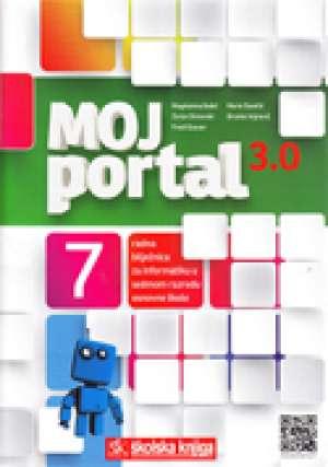 moj portal 3.0, 7 : radna bilježnica za informatiku u sedmom razredu osnovne škole - Magdalena Babić, Zoran Dimovski, Fredi Glavan, Mario Stančić, Branko Vejnović