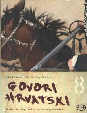GOVORI HRVATSKI 8 : udžbenik iz Hrvatskoga jezika za osmi razred osnovne škole autora Vlatka Bišćan, Vesna Dresto, Sanja Miloloža