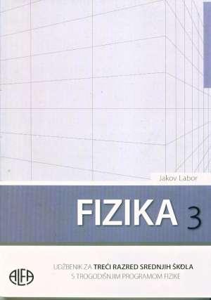 FIZIKA 3 : udžbenik za 3. razred srednjih strukovnih škola  s TROGODIŠNJIM programom fizike autora Jakov Labor