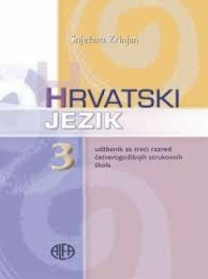 HRVATSKI  JEZIK 3 :  udžbenik za 3. razred ČETVEROGODIŠNJIH strukovnih škola - Snježana Zrinjan