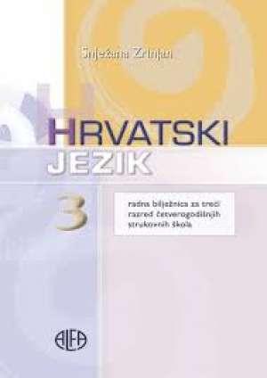 hrvatski  jezik  3 : radna bilježnica uz udžbenik za 3. razred  ČETVEROGODIŠNJIH  strukovnih škola autora Snježana Zrinjan