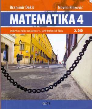 Branimir Dakić, Neven Elezović - MATEMATIKA 4 - 2. DIO : udžbenik i zbirka zadataka za 4. razred tehničkih škola