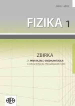 Jakov Labor - FIZIKA 1  : zbirka zadataka za prvi razred srednjih škola s dvogodišnjim programom