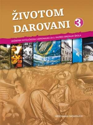 Dejan Čaplar, Dario Kustura, Ivica Živković - ŽIVOTOM DAROVANI : udžbenik katoličkoga vjeronauka za 3. razred srednjih škola
