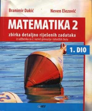 matematika 2 - zbirka detaljno riješenih zadataka iz udžbenika za 2. razred gimnazija i tehničkih škola 1. dio - branimir dakić, neven elezović