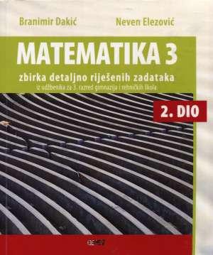 matematika 3 - ZBIRKA detaljno riješenih zadataka iz udžbenika 2. dio za 2. razred gimnazija i tehničkih škola 2. dio autora branimir dakić, neven elezović