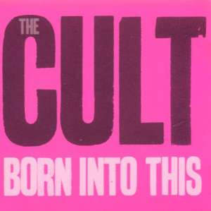 Born into this The Cult