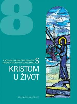 S KRISTOM U ŽIVOT - udžbenik za katolički vjeronauk za 8. razred autora Josip Periš, Mirjana Vučica, Dušan Vuletić