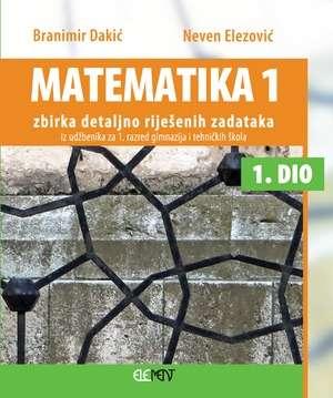 Branimir dakić - Matematika 1 zbirka detaljno riješenih zadataka iz udžbenika za 1 razred gimnazija i tehničkih škola