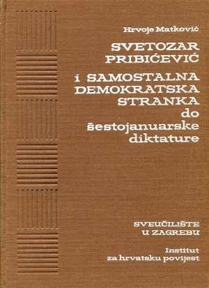 Hrvoje Matković - Svetozar Pribičević i samostalna demokratska stranka do šestorujanske diktature