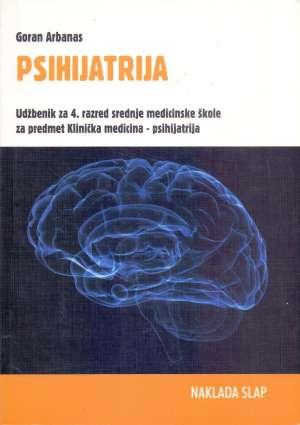 PSIHIJATRIJA - udžbenik za 4. razred srednje medicinske škole za predmet Klinička medicina - psihijatrija autora Goran Arbanas