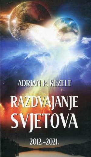 Adrian P. Kezele - Razdvajanje svjetova 2012.-2021.