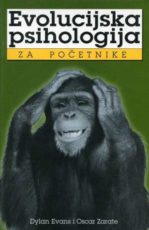 Dylan Evans, Oscar Zarate - Evolucijska psihologija za početnike