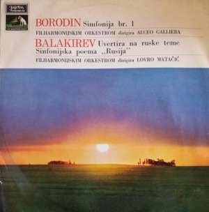 Alexander Borodin / Mily Balakirev - Alceo Galliera / Lovro Von Matačić - Simfonija br.1 / Uvertira Na Ruske Teme / Simfonijska Poema Rusija - LPYVS-HMV-419