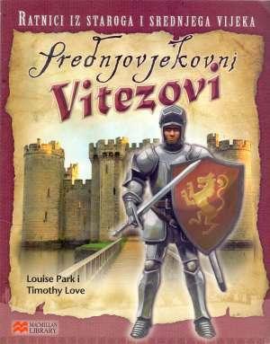 Ratnici iz staroga svijeta i srednjega vijeka - Srednjovjekovni vitezovi Louise Park I Timothy Love meki uvez