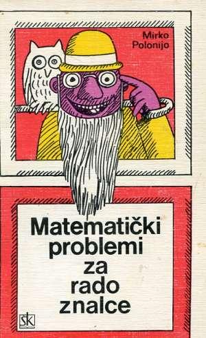 Matematički problemi za radoznalce Mirko Polonijo meki uvez