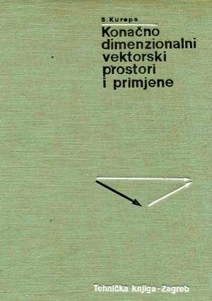Svetozar Kurepa - Konačno dimenzionalni vektorski prostori i primjene